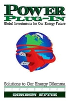 Power Plug-In: Global Investments for Our Energy Future by Gordon Ettie