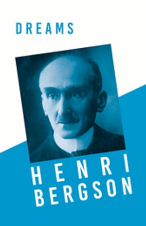 Dreams: Translated, With an Introduction by Edwin E. Slosson - With a Chapter from Bergson and his Philosophy by J. Alexander Gunn
