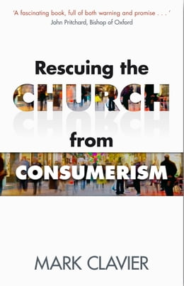 Book Rescuing the Church from Consumerism by Mark Clavier