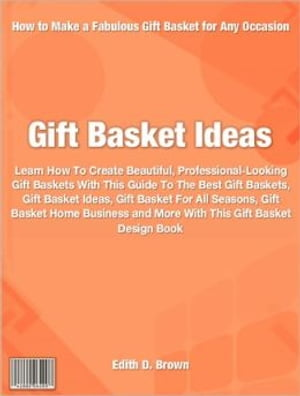 Gift Basket Ideas Everything You Need To Know To Create Beautiful,  Professional-Looking Gift Baskets With This Guide To The Best Gift Baskets,  Gift Ba