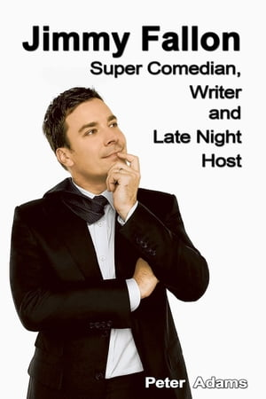 Jimmy Fallon: Super Comedian, Writer and Late Night Host by Peter  Adams