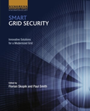 Smart Grid Security Innovative Solutions for a Modernized Grid