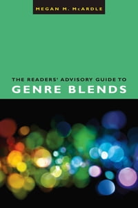 The Readers' Advisory Guide to Genre Blends