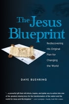 The Jesus Blueprint: Rediscovering His Original Plan for Changing the World by David Buehring