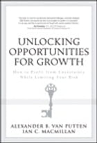 Unlocking Opportunities for Growth: How to Profit from Uncertainty While Limiting Your Risk by Ian C. MacMillan
