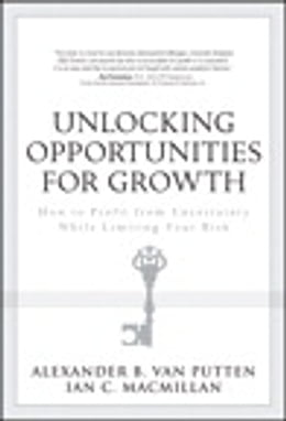 Book Unlocking Opportunities for Growth: How to Profit from Uncertainty While Limiting Your Risk by Ian C. MacMillan