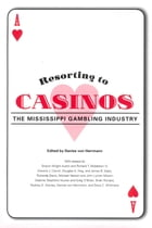 Resorting to Casinos: The Mississippi Gambling Industry by Denise von Herrmann
