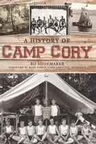 A History of Camp Cory by Bo Shoemaker