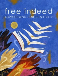 Free Indeed: Devotions for Lent 2017