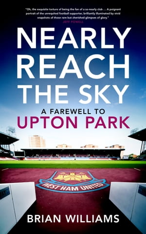 Nearly Reach the Sky A Farewell to Upton Park