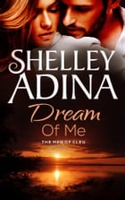 Dream of Me: The Men of CLEU by Shelley Adina
