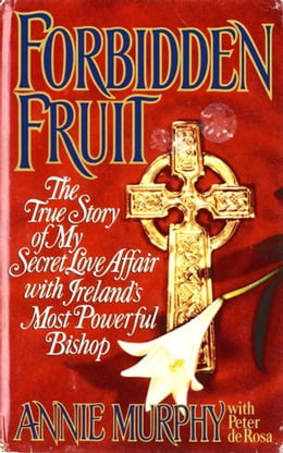 Book Forbidden Fruit: The True Story of My Secret Love Affair with Ireland's Most Powerful by Annie Murphy