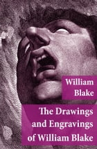 The Drawings and Engravings of William Blake (Fully Illustrated) by William Blake