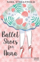 Ballet Shoes for Anna (Essential Modern Classics) by Noel Streatfeild