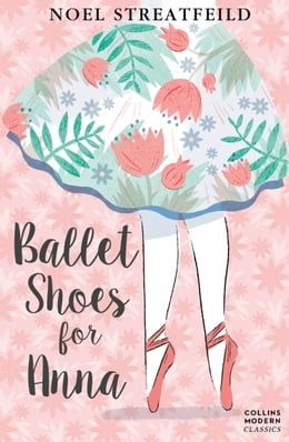 Book Ballet Shoes for Anna (Essential Modern Classics) by Noel Streatfeild