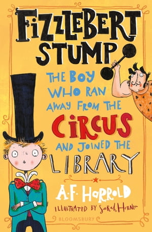 Fizzlebert Stump: The Boy Who Ran Away From the Circus (and joined the library) by A.F. Harrold