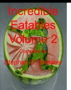 Incredible Eatables Volume 2 by Stephen Shearer