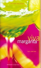Viva Margarita: Fabulous Fiestas in a Glass, Munchies, and More by W. Park Kerr