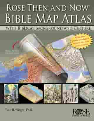 Rose Then and Now Bible Atlas by Paul H. Wright