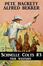 Schnelle Colts #3: Vier Western by Alfred Bekker