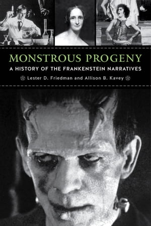 Monstrous Progeny A History of the Frankenstein Narratives