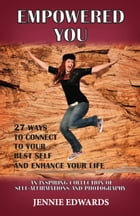 Empowered You: 27 Ways to Connect to YOUR BEST SELF to Enhance Your Life by Jennie Edwards
