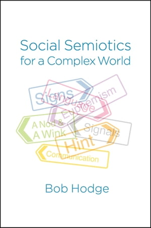 Social Semiotics for a Complex World Analysing Language and Social Meaning
