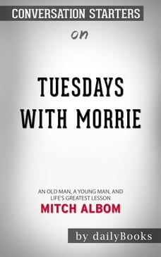 Tuesdays with Morrie: An Old Man, a Young Man, and Life's Greatest Lesson, 20th Anniversary Edition…
