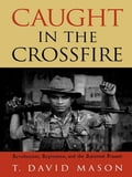 Caught in the Crossfire 3a7f7ccc-1427-48d6-8a12-6a1da145c3ee