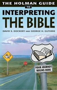 Holman Guide to Interpreting the Bible: How do you handle a sharper than sharp two-edged Sword…