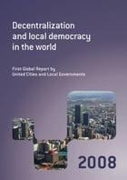 Decentralization And Local Democracy In The World: First Global Report By United Cities And Local Governments 2008 by United Cities And Local Governments (Uclg)