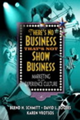 Book There's No Business That's Not Show Business: Marketing in an Experience Culture by David L. Rogers