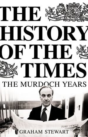The History of the Times: The Murdoch Years by Graham Stewart