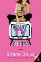 Reality TV Bites: A Novel by Shane Bolks