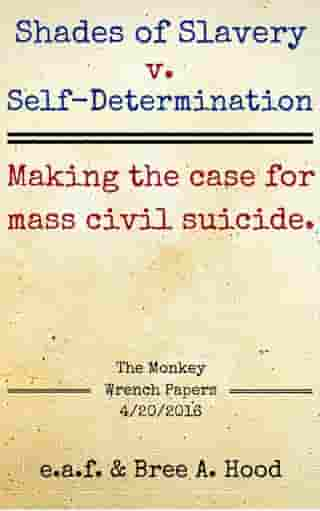 Shades of Slavery v. Self-Determination: Making the Case for Mass Civil Suicide. by Bree A. Hood
