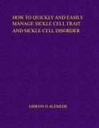 How to quickly and easily manage sickle cell trait and sickle cell disorder by Gideon Alemede