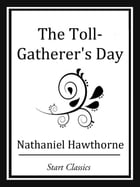 The Toll-Gatherer's Day by Nathaniel Hawthorne
