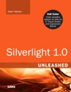 Silverlight 1.0 Unleashed by Adam Nathan