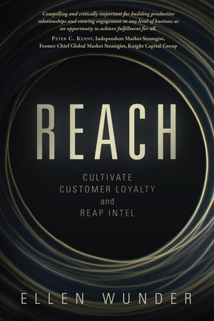 Reach: Cultivate Customer Loyalty and Reap Intel by Ellen  Wunder