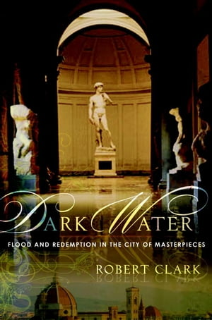 Dark Water Flood and Redemption in Florence--The City of Masterpieces