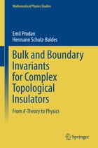 Bulk and Boundary Invariants for Complex Topological Insulators: From K-Theory to Physics by Emil Prodan