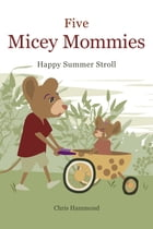 Five Micey Mommies: Happy Summer Stroll by Chris E Hammond