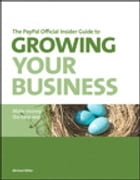 The PayPal Official Insider Guide to Growing Your Business: Make money the easy way: Make money the easy way by Michael Miller