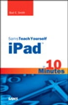 Sams Teach Yourself iPad in 10 Minutes by Bud E. Smith