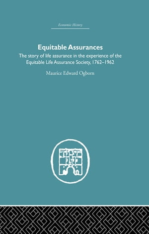 Equitable Assurances The Story of Life Assurance in the Experience of The Equitable LIfe Assurance Society 1762-1962
