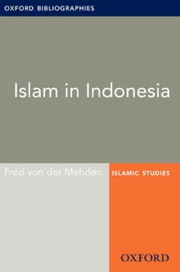 Book Islam in Indonesia: Oxford Bibliographies Online Research Guide by Fred von der Mehden