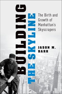 Book Building the Skyline: The Birth and Growth of Manhattan's Skyscrapers by Jason M. Barr