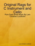 Original Rags for C Instrument and Cello - Pure Duet Sheet Music By Lars Christian Lundholm by Lars Christian Lundholm