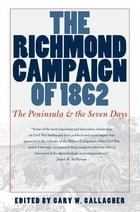 The Richmond Campaign of 1862: The Peninsula and the Seven Days by Gary W. Gallagher