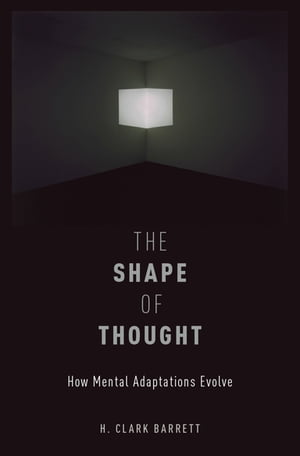 The Shape of Thought How Mental Adaptations Evolve